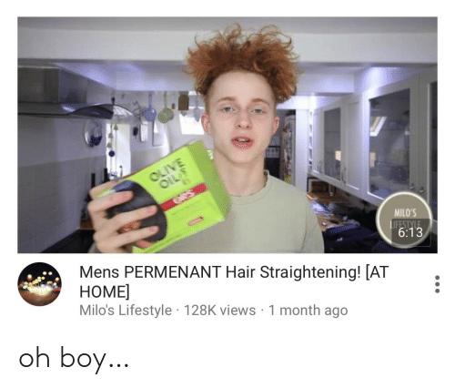 oh boy: OLIVE  OIL  ees  MILO'S  Mens PERMENANT Hair Straightening! [AT  HOME  Milo's Lifestyle 128K views 1 month ago  LIFESTYLE  6:13 oh boy…
