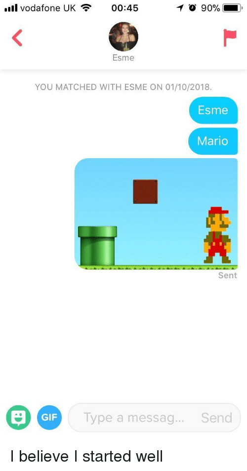 Gif, Mario, and Vodafone: oll  .l  Vodafone UK  00:45  90%  Esme  YOU MATCHED WITH ESME ON 01/10/2018  Esme  Mario  Sent  GIF  Type a messag....Send I believe I started well