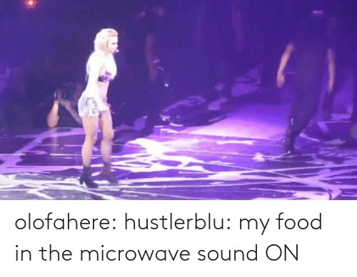 sound: olofahere:  hustlerblu: my food in the microwave   sound ON