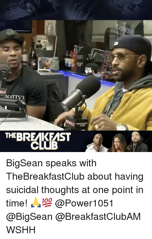nativism: OLT  NATIVE  REVOL  THEBREMK FMST BigSean speaks with TheBreakfastClub about having suicidal thoughts at one point in time! 🙏💯 @Power1051 @BigSean @BreakfastClubAM WSHH