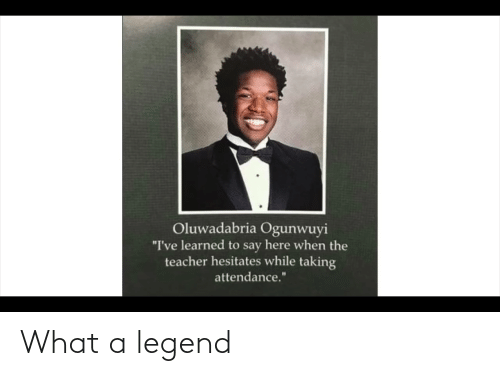 """legend: Oluwadabria Ogunwuyi  """"I've learned to say here when the  teacher hesitates while taking  attendance."""" What a legend"""