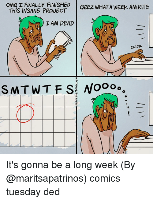 Long Week: OME T FINALLY FINISHED GEEz WHATA WEEK AMRITE  THiS INSANE PROJECT  I AM DEAD  CLick  SAAT W T F SI No。。。。 It's gonna be a long week (By @maritsapatrinos) comics tuesday ded