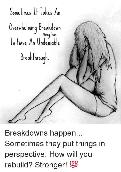 Overwhelm: ometimes  It Takes An  Overwhelming Breakdown  To Have An Undeniable  Breakthrough Breakdowns happen... Sometimes they put things in perspective. How will you rebuild? Stronger! 💯