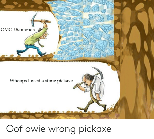Omg, Diamonds, and Stone: OMG Diamonds  Whoops I used a stone pickaxe Oof owie wrong pickaxe