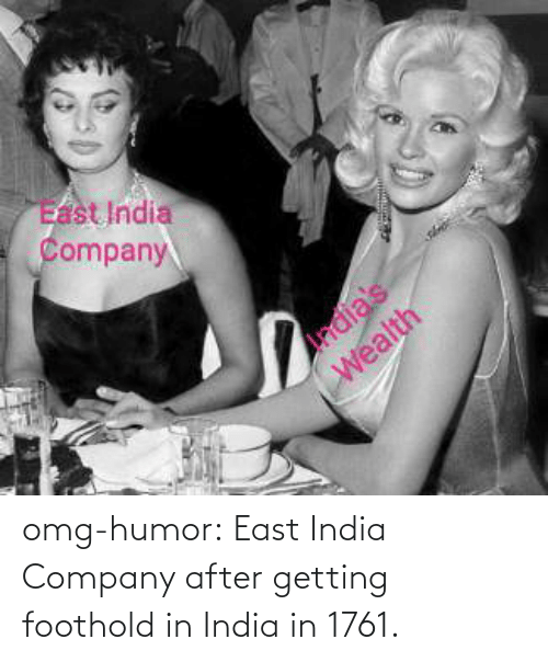 Blog: omg-humor:  East India Company after getting foothold in India in 1761.