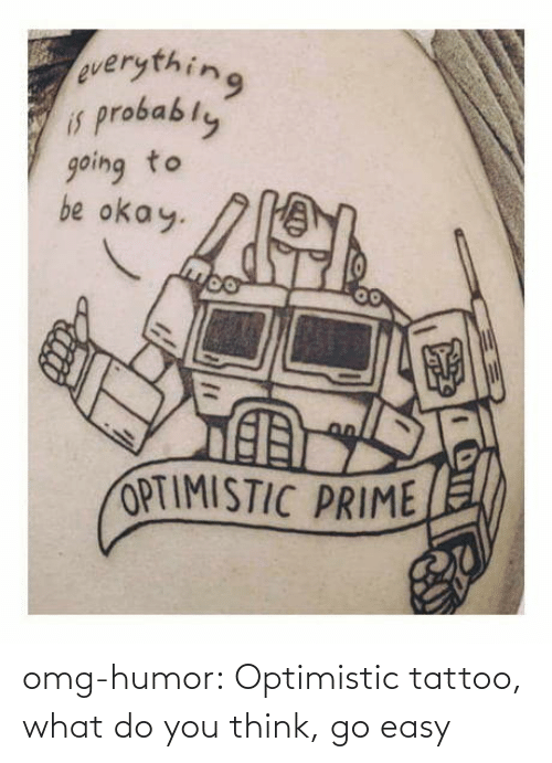 A: omg-humor:  Optimistic tattoo, what do you think, go easy