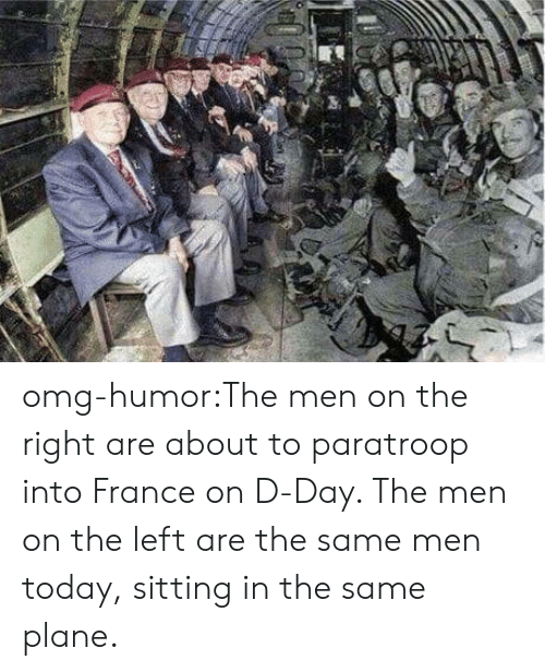 d-day: omg-humor:The men on the right are about to paratroop into France on D-Day. The men on the left are the same men today, sitting in the same plane.