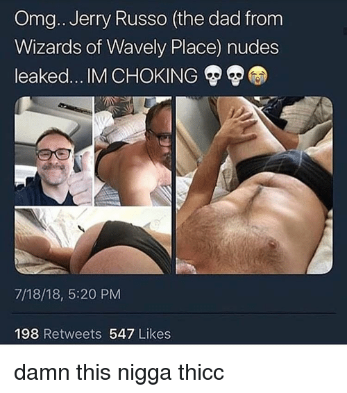 Russo: Omg.. Jerry Russo (the dad from  Wizards of Wavely Place) nudes  leaked IM CHOKING  7/18/18, 5:20 PM  198 Retweets 547 Likes damn this nigga thicc