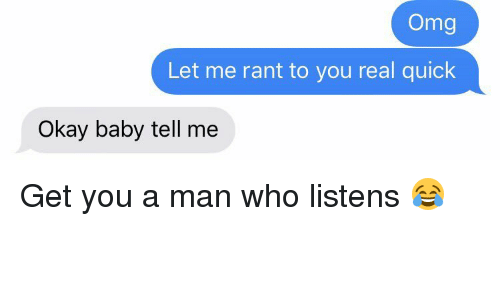 Baby, It's Cold Outside: Omg  Let me rant to you real quick  Okay baby tell me Get you a man who listens 😂