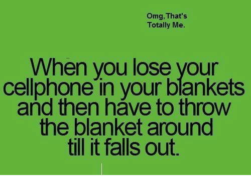 Its Fall: Omg, That's  Totally Me.  When you lose your  cellphone in your blankets  and then have to throw  the blanket around  till it falls out.