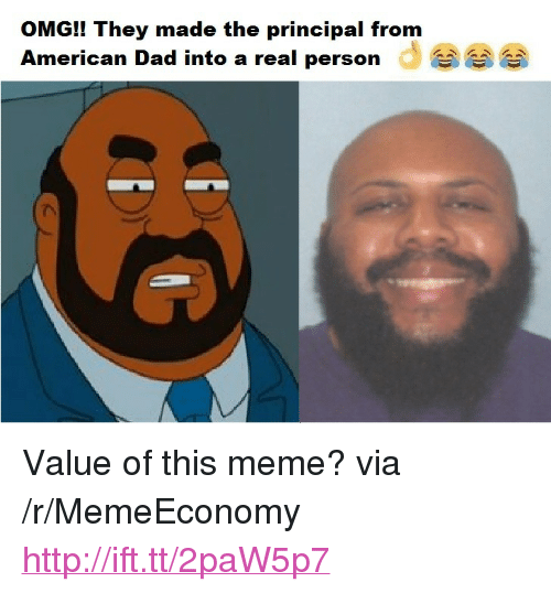 """American Dad: OMG!! They made the principal from  American Dad into a real person d <p>Value of this meme? via /r/MemeEconomy <a href=""""http://ift.tt/2paW5p7"""">http://ift.tt/2paW5p7</a></p>"""
