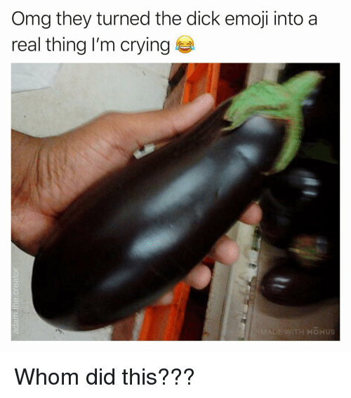 Crying, Emoji, and Memes: Omg they turned the dick emoji into a  real thing I'm crying  CS  MOMUS Whom did this???