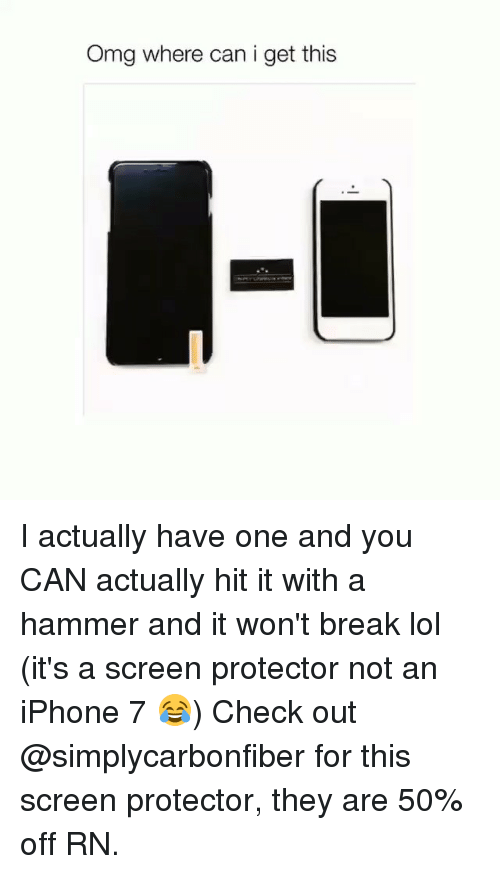 Iphone, Lol, and Omg: Omg where can i get this I actually have one and you CAN actually hit it with a hammer and it won't break lol (it's a screen protector not an iPhone 7 😂) Check out @simplycarbonfiber for this screen protector, they are 50% off RN.