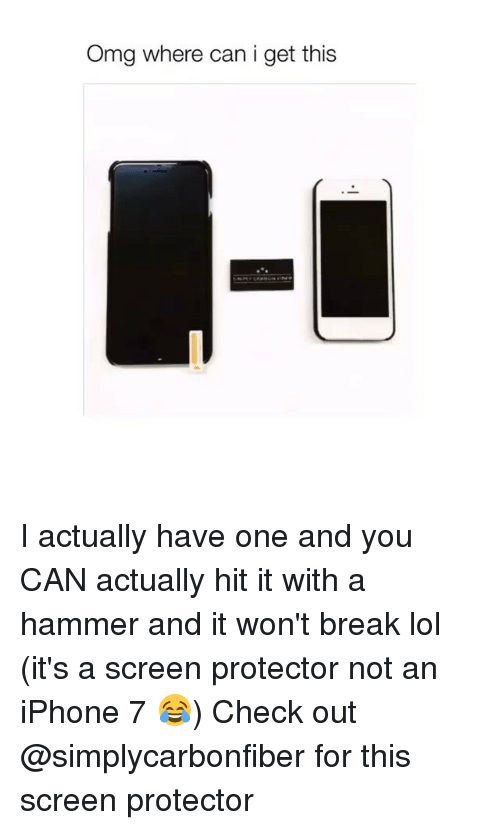 Iphone, Lol, and Omg: Omg where can i get this I actually have one and you CAN actually hit it with a hammer and it won't break lol (it's a screen protector not an iPhone 7 😂) Check out @simplycarbonfiber for this screen protector