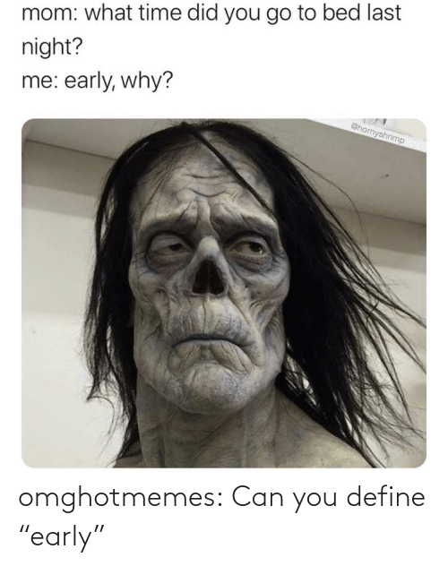 "Early: omghotmemes:  Can you define ""early"""