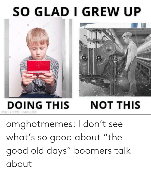 "whats: omghotmemes:  I don't see what's so good about ""the good old days"" boomers talk about"