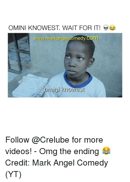 Memes, Omg, and Videos: OMINI KNOWEST. WAIT FOR IT! eet  www.markangelcomedy.CO  omini knowest Follow @Crelube for more videos! - Omg the ending 😂 Credit: Mark Angel Comedy (YT)