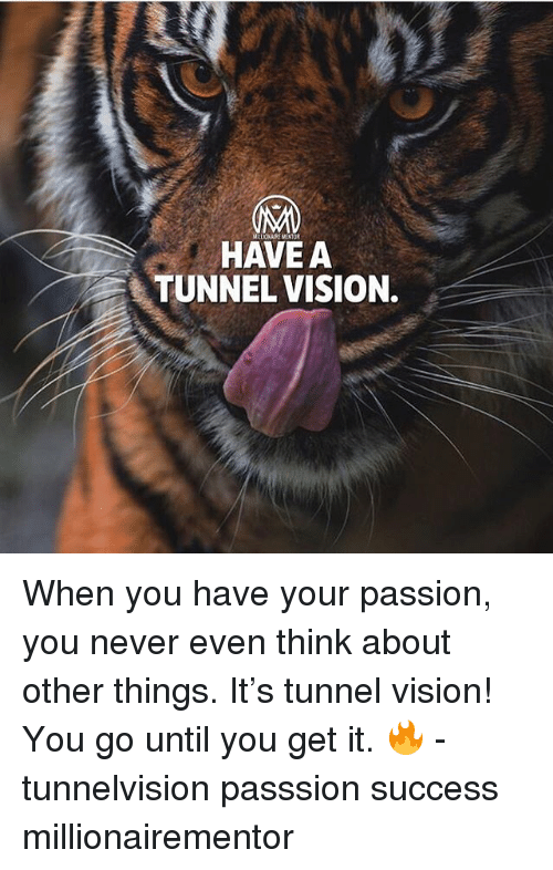 Tunnel Vision: OMM  HAVE A  TUNNEL VISION. When you have your passion, you never even think about other things. It's tunnel vision! You go until you get it. 🔥 - tunnelvision passsion success millionairementor