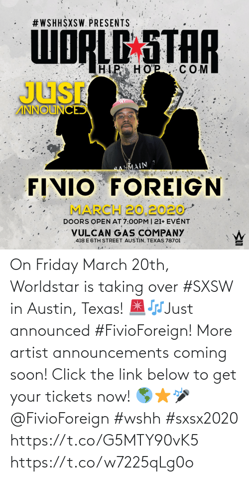 wshh: On Friday March 20th, Worldstar is taking over #SXSW in Austin, Texas! 🚨🎶Just announced #FivioForeign! More artist announcements coming soon! Click the link below to get your tickets now! 🌎⭐️🎤 @FivioForeign #wshh #sxsx2020 https://t.co/G5MTY90vK5 https://t.co/w7225qLg0o