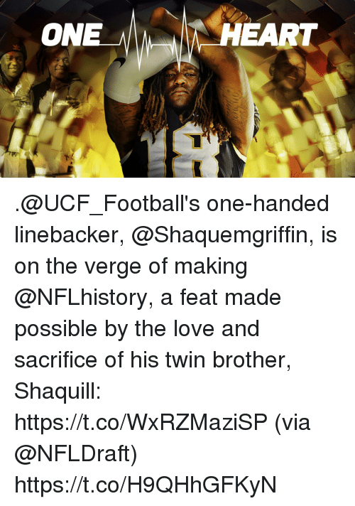 footballs: ON  HEART .@UCF_Football's one-handed linebacker, @Shaquemgriffin, is on the verge of making @NFLhistory, a feat made possible by the love and sacrifice of his twin brother, Shaquill: https://t.co/WxRZMaziSP (via @NFLDraft) https://t.co/H9QHhGFKyN
