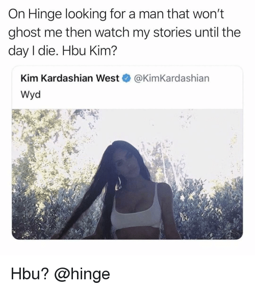 kim kardashian west: On Hinge looking for a man that won't  ghost me then watch my stories until the  day I die. Hbu Kim?  Kim Kardashian West@KimKardashian  Wyd Hbu? @hinge