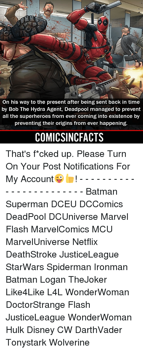 Spidermane: On his way to the present after being sent back in time  by Bob The Hydra Agent, Deadpool managed to prevent  all the superheroes from ever coming into existence by  preventing their origins from ever happening.  COMICSINCFACTS That's f*cked up. Please Turn On Your Post Notifications For My Account😜👍! - - - - - - - - - - - - - - - - - - - - - - - - Batman Superman DCEU DCComics DeadPool DCUniverse Marvel Flash MarvelComics MCU MarvelUniverse Netflix DeathStroke JusticeLeague StarWars Spiderman Ironman Batman Logan TheJoker Like4Like L4L WonderWoman DoctorStrange Flash JusticeLeague WonderWoman Hulk Disney CW DarthVader Tonystark Wolverine