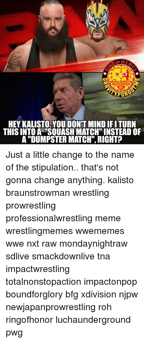 """Dumpstered: on InSTAGRAM  AFORA  HEY KALISTO, YOU DONTMINDIFITURN  THIS INTO A SOUASH MATCH"""" INSTEAD OF  A """"DUMPSTER MATCH"""", RIGHT Just a little change to the name of the stipulation.. that's not gonna change anything. kalisto braunstrowman wrestling prowrestling professionalwrestling meme wrestlingmemes wwememes wwe nxt raw mondaynightraw sdlive smackdownlive tna impactwrestling totalnonstopaction impactonpop boundforglory bfg xdivision njpw newjapanprowrestling roh ringofhonor luchaunderground pwg"""