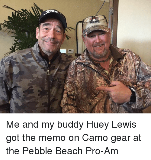 Lewy: ON Me and my buddy Huey Lewis got the memo on Camo gear at the Pebble Beach Pro-Am