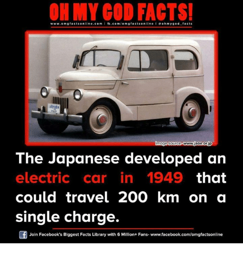 electric car: ON MY GOD FACTS!  www.omg facts online.com I fb.com/om g facts on  I ooh good facts  hmy Innage source www Sacorp  The Japanese developed an  electric car in 1949  that  could travel 200 km on a  single charge.  Join Facebook's Biggest Facts Library with 6 Million+ Fans- www.facebook.com/omgfactsonline