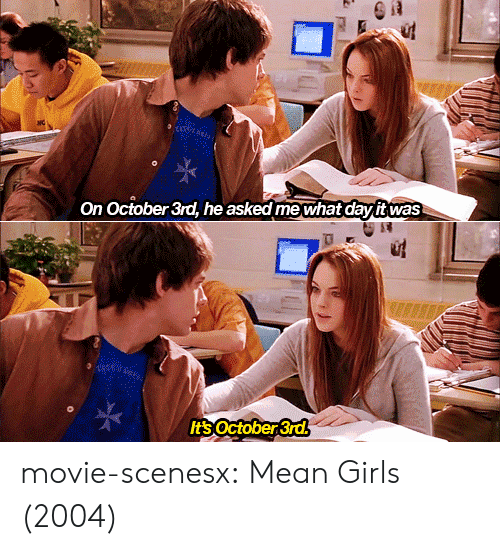 Mean Girls: On October 3rd, he asked mewhat davit was  Its October 3rd movie-scenesx: Mean Girls (2004)