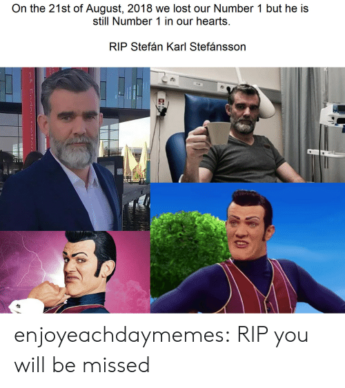 Tumblr, Lost, and Blog: On the 21st of August, 2018 we lost our Number 1 but he is  still Number 1 in our hearts  RIP Stefán Karl Stefánsson  30 enjoyeachdaymemes:  RIP you will be missed
