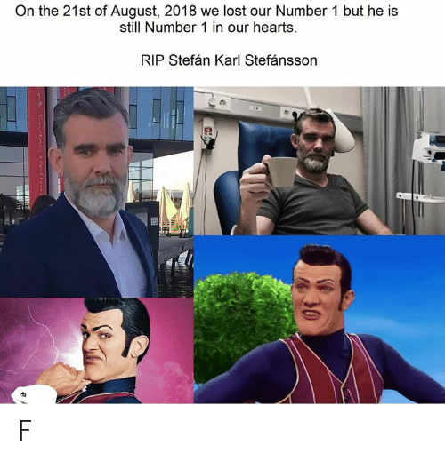 Karl: On the 21st of August, 2018 we lost our Number 1 but he is  still Number 1 in our hearts.  RIP Stefán Karl Stefánsson  30 F