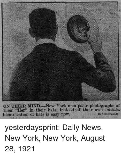 "Identification: ON THEIR MINDNew York men paste photographs of  their ""Her"" in their hats, instead of their own initials.  Identification of hats is easy now.  23  (By Underwood) yesterdaysprint:  Daily News, New York, New York, August 28, 1921"