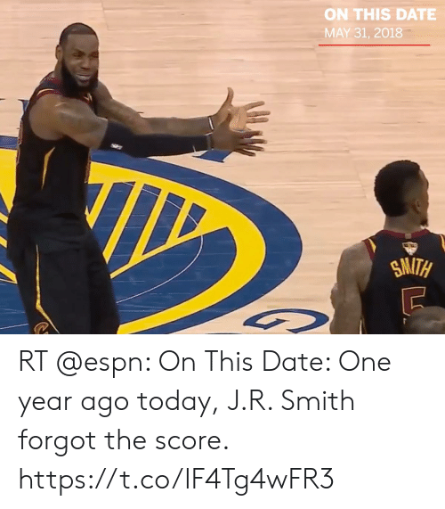 J R Smith: ON THIS DATE  MAY 31, 2018 RT @espn: On This Date: One year ago today, J.R. Smith forgot the score. https://t.co/IF4Tg4wFR3