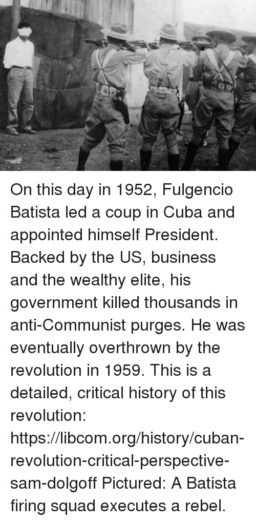 how the batista overthrow of 1952 led to the cuban revolution Fulgencio batista cuba's dictator before the revolution  when batista took control in 1952  begin to find a way to overthrow the regime the cuban revolution.