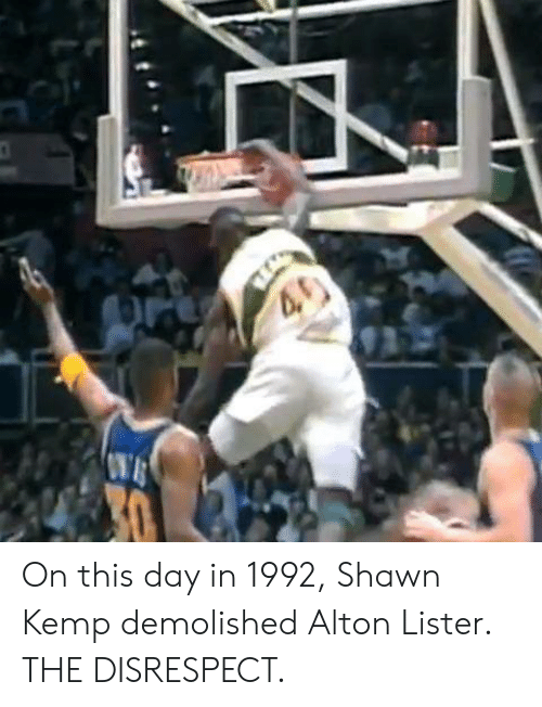 kemp: On this day in 1992, Shawn Kemp demolished Alton Lister. THE DISRESPECT.