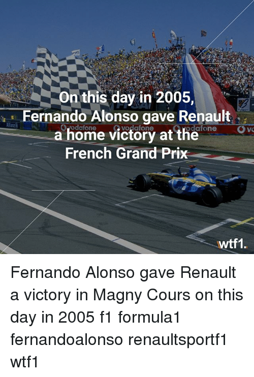 renault: On this day in 2005,  Fernando Alonso gave Renault  a home victory at the  French Grand Prix  odatone  wtf1. Fernando Alonso gave Renault a victory in Magny Cours on this day in 2005 f1 formula1 fernandoalonso renaultsportf1 wtf1