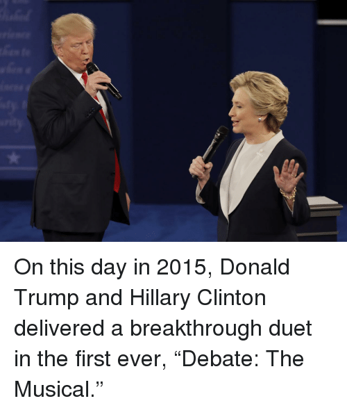 """duet: On this day in 2015, Donald Trump and Hillary Clinton delivered a breakthrough duet in the first ever, """"Debate: The Musical."""""""