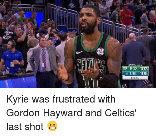 Gordon Hayward, Celtics, and Shot: ONBCSceltics  ORL 105  FINAL Kyrie was frustrated with Gordon Hayward and Celtics' last shot 😬