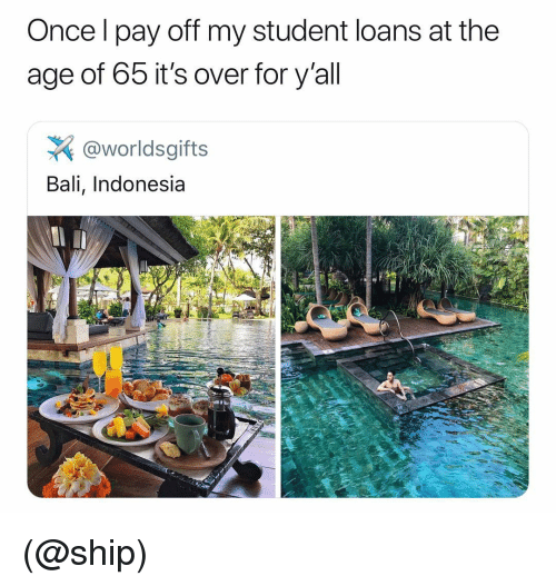 Indonesia: Once l pay off my student loans at the  age of 65 it's over for y'all  @worldsgifts  Bali, Indonesia (@ship)