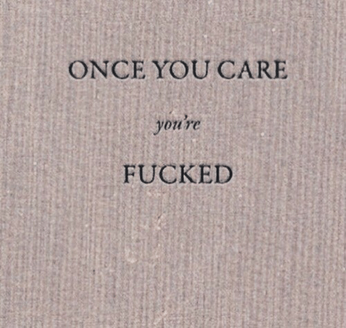 Once You: ONCE YOU CARE  you're  FUCKED
