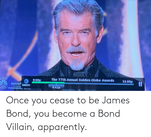 James Bond: Once you cease to be James Bond, you become a Bond Villain, apparently.