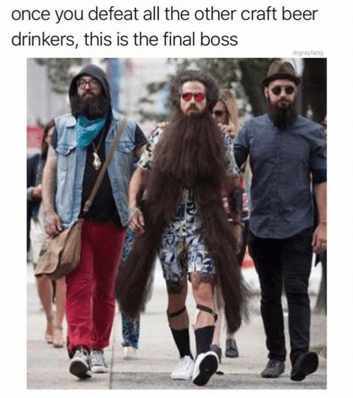 Once You: once you defeat all the other craft beer  drinkers, this is the final boss  drgrayfang