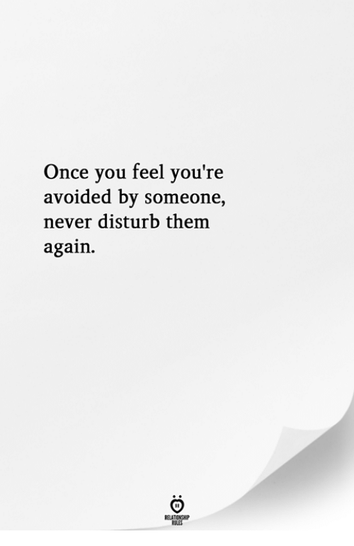 Never, Once, and Them: Once you feel you're  avoided by someone,  never disturb them  again.