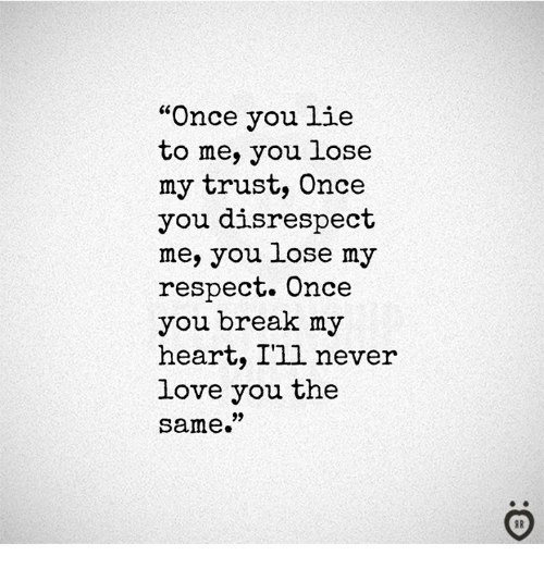 """My Respect: """"Once you lie  to me, you lose  my trust, Once  you disrespect  me, you lose my  respect. Once  you break my  heart, I'll never  love you the  same."""""""