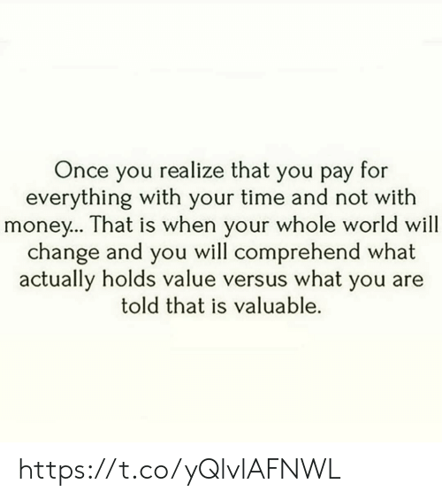 versus: Once you realize that you pay for  everything with your time and not with  money... That is when your whole world will  change and you  actually holds value versus what you are  will comprehend what  told that is valuable. https://t.co/yQlvlAFNWL