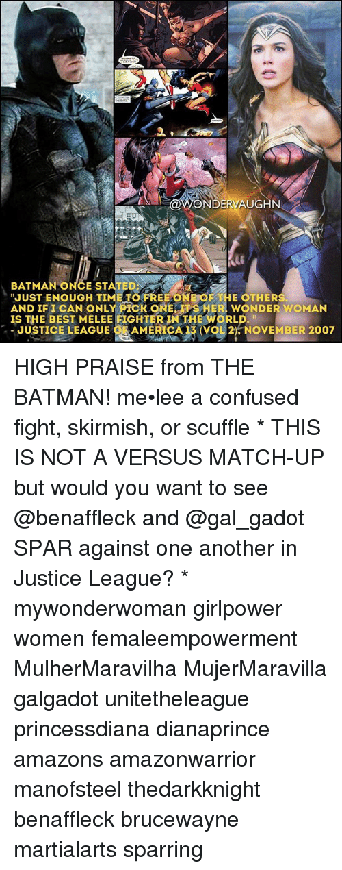 "Ify: ONDERVAUGHN  BATMAN ONCE STATED:  ""JUST ENOUGH TO FREE ONE OF THE OTHERS  AND IFI CAN ONLY PICK 9NE SHER WONDER WOMAN  IS THE BEST MELEE FIGHTER TN THE WORLD.  JUSTICE LEAGUE CAAMERICA13 (VgL2), NOVEMBER 2007 HIGH PRAISE from THE BATMAN! me•lee a confused fight, skirmish, or scuffle * THIS IS NOT A VERSUS MATCH-UP but would you want to see @benaffleck and @gal_gadot SPAR against one another in Justice League? * mywonderwoman girlpower women femaleempowerment MulherMaravilha MujerMaravilla galgadot unitetheleague princessdiana dianaprince amazons amazonwarrior manofsteel thedarkknight benaffleck brucewayne martialarts sparring"