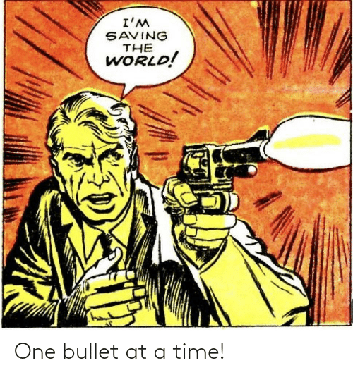 at-a-time: One bullet at a time!