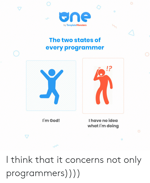 God, Idea, and One: one  by TemplateMonsters  The two states of  every programmer  12  I'm God!  I have no idea  what I'm doing I think that it concerns not only programmers))))