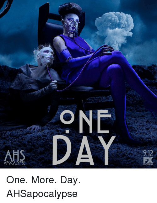 Memes, 🤖, and Apocalypse: ONE  DAY  AHS  212  APOCALYPSE  FEARLESS One. More. Day. AHSapocalypse